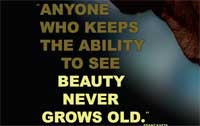 Anyone who keeps the ability to see beauty, never grows old